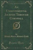 An Unsentimental Journey Through Cornwall (Classic Reprint)