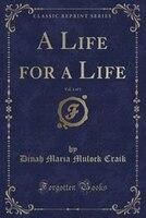 A Life for a Life, Vol. 1 of 3 (Classic Reprint)