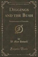 Diggings and the Bush: Reminiscences of Australia (Classic Reprint)