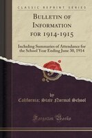 Bulletin of Information for 1914-1915: Including Summaries of Attendance for the School Year Ending June 30, 1914 (Classic Reprint