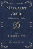 Margaret Cecil: Or I Can, Because I Ought (Classic Reprint)