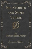 Six Stories and Some Verses (Classic Reprint)
