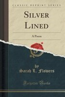 Silver Lined: A Poem (Classic Reprint)