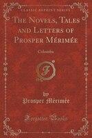 The Novels, Tales and Letters of Prosper Mérimée: Colomba (Classic Reprint)