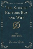 The Stories Editors Buy and Why (Classic Reprint)