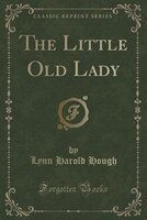 The Little Old Lady (Classic Reprint)