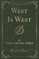 West Is West (Classic Reprint)