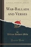 War-Ballads and Verses (Classic Reprint)