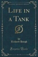 Life in a Tank (Classic Reprint)