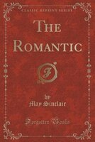 The Romantic (Classic Reprint)