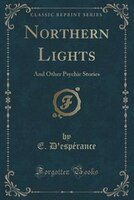 Northern Lights: And Other Psychic Stories (Classic Reprint)