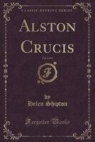 Alston Crucis, Vol. 3 of 3 (Classic Reprint)
