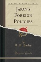 Japan's Foreign Policies (Classic Reprint)
