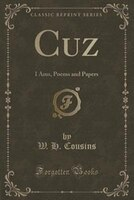 Cuz: I Ams, Poems and Papers (Classic Reprint)