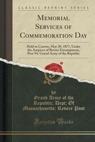 Memorial Services of Commemoration Day: Held in Canton, May 30, 1877, Under the Auspices of Revere Encampment, Post 94, Grand Army