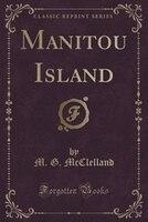 Manitou Island (Classic Reprint)