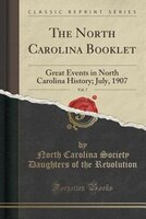 The North Carolina Booklet, Vol. 7: Great Events in North Carolina History; July, 1907 (Classic Reprint)