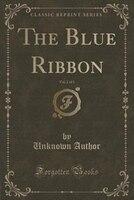 The Blue Ribbon, Vol. 2 of 3 (Classic Reprint)