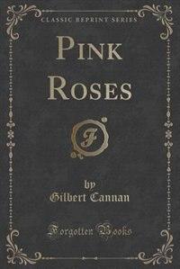 Pink Roses (Classic Reprint)