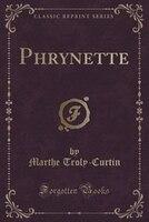 Phrynette (Classic Reprint)