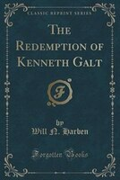 The Redemption of Kenneth Galt (Classic Reprint)