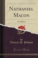 Nathaniel Macon: An Address (Classic Reprint)