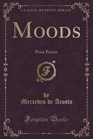 Moods: Prose Poems (Classic Reprint)