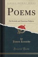 Poems: On Scottish and American Subjects (Classic Reprint)