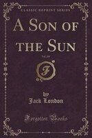 A Son of the Sun, Vol. 255 of 1 (Classic Reprint)