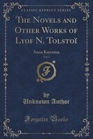 The Novels and Other Works of Lyof N. Tolstoï, Vol. 3: Anna Karenina (Classic Reprint)