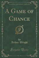 A Game of Chance (Classic Reprint)