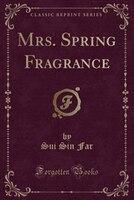 Mrs. Spring Fragrance (Classic Reprint)