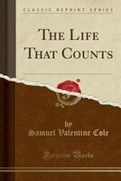 The Life That Counts (Classic Reprint)