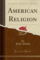American Religion (Classic Reprint)