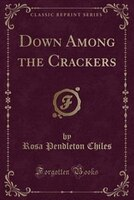 Down Among the Crackers (Classic Reprint)