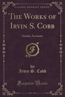 The Works of Irvin S. Cobb: Sundry Accounts (Classic Reprint)