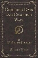 Coaching Days and Coaching Ways (Classic Reprint)