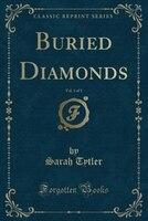 Buried Diamonds, Vol. 1 of 3 (Classic Reprint)