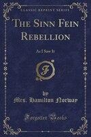 The Sinn Fein Rebellion: As I Saw It (Classic Reprint)