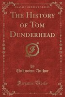 The History of Tom Dunderhead (Classic Reprint)