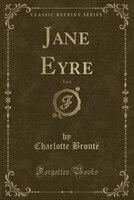 Jane Eyre, Vol. 1 (Classic Reprint)