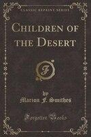Children of the Desert (Classic Reprint)