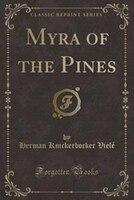 Myra of the Pines (Classic Reprint)