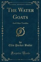 The Water Goats: And Other Troubles (Classic Reprint)