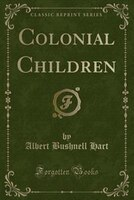 Colonial Children (Classic Reprint)
