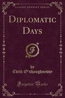 Diplomatic Days (Classic Reprint)
