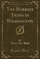 The Bobbsey Twins in Washington (Classic Reprint)