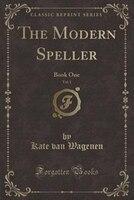 The Modern Speller, Vol. 1: Book One (Classic Reprint)