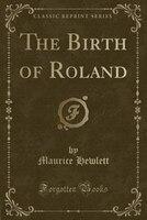 The Birth of Roland (Classic Reprint)