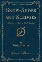 Snow-Shoes and Sledges: A Sequel to the Fur-Seal's Tooth (Classic Reprint)